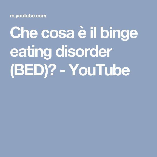 Che cosa è il binge eating disorder (BED)? - YouTube