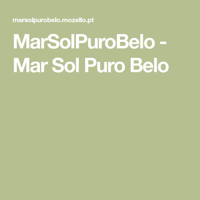 MarSolPuroBelo - Mar Sol Puro Belo