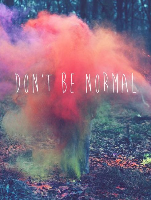Motivational_Monday where's the fun in being normal?