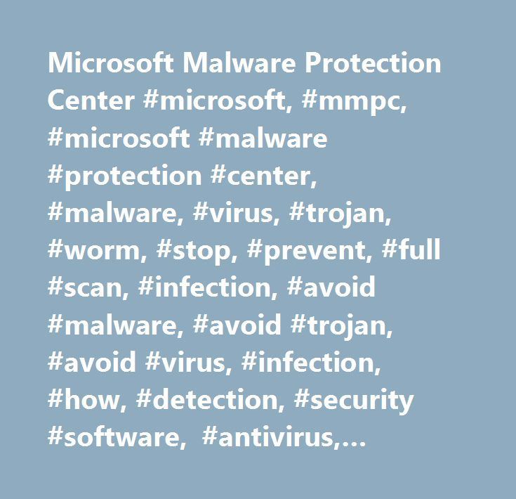 Microsoft Malware Protection Center #microsoft, #mmpc, #microsoft #malware #protection #center, #malware, #virus, #trojan, #worm, #stop, #prevent, #full #scan, #infection, #avoid #malware, #avoid #trojan, #avoid #virus, #infection, #how, #detection, #security #software, #antivirus, #updates, #how #malware #works, #how #virus #works, #firewall, #turn #on, #user #privileges, #limit…