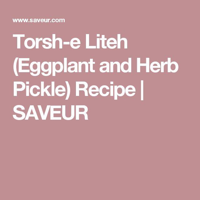 Torsh-e Liteh (Eggplant and Herb Pickle) Recipe   SAVEUR