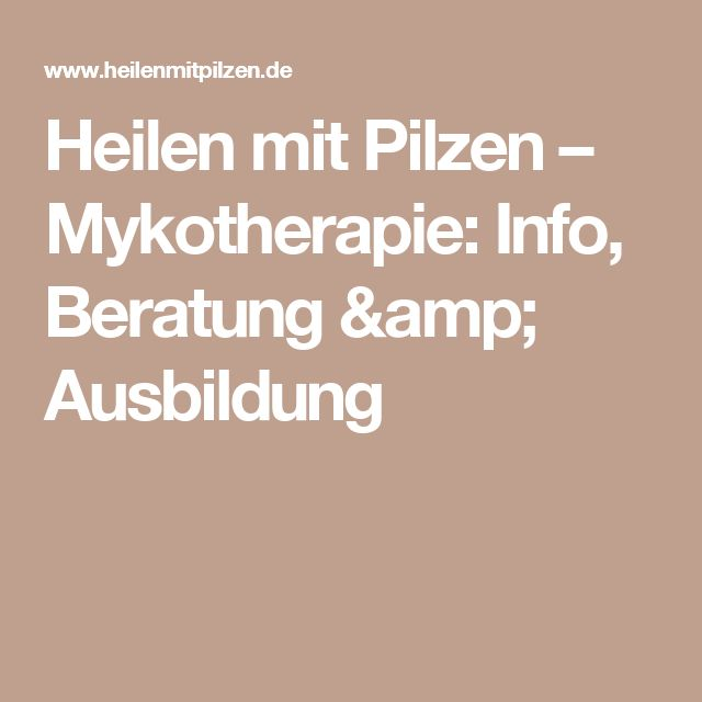 Heilen mit Pilzen – Mykotherapie: Info, Beratung & Ausbildung