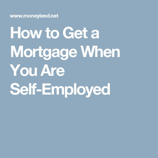 How to Get a Mortgage When You Are Self-Employed