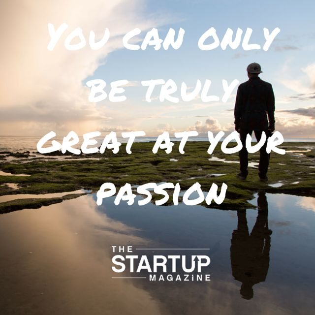 You can only be truly great at your passion.   #TSMSmart #cahse #vision#startupmag #startup #entrepreneur #business #motivation #motivationalquotes #working #biz #photooftheday #photo #quotes #startupmagazine #inspiration #quote #inspirationalquote #justdoit #powerthroughthedailygrind #chasethevision #money #bedifferent #work #whydoyouwork #passion #begreat #livingthedream
