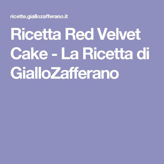 Ricetta Red Velvet Cake - La Ricetta di GialloZafferano