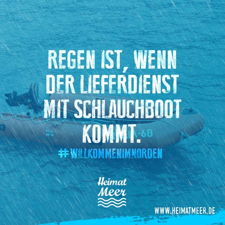 Regen ist erst, wenn der Lieferdienst mit Schlauchboot kommt. >>