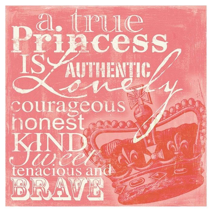 A true princess is authentic, lovely, brave, courageous, honest, kind sweet, tenacious, and brave.