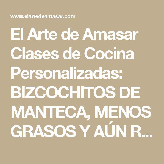 El Arte de Amasar Clases de Cocina Personalizadas: BIZCOCHITOS DE MANTECA, MENOS GRASOS Y AÚN RERICOS!
