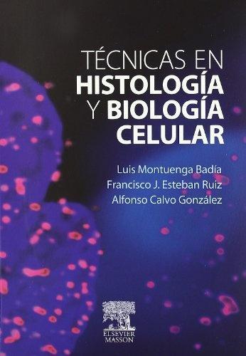 Técnicas en histología y biología celular / Luis Montuenga Badía, Francisco J. Esteban Ruiz, Alfonso Calvo González. - Barcelona : Elservier-Masson, 2009
