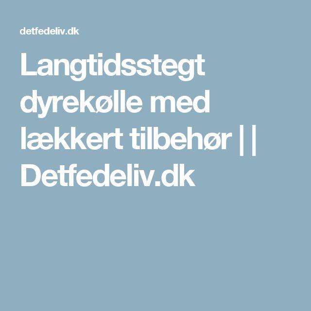 Langtidsstegt dyrekølle med lækkert tilbehør | | Detfedeliv.dk