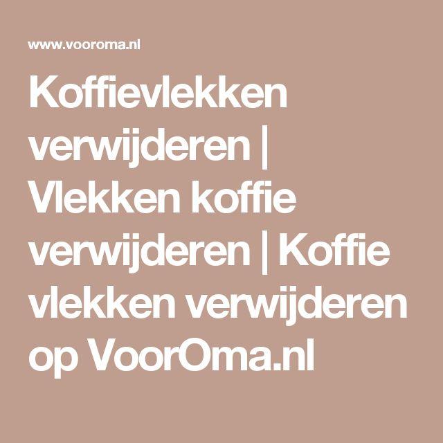Koffievlekken verwijderen | Vlekken koffie verwijderen | Koffie vlekken verwijderen op VoorOma.nl