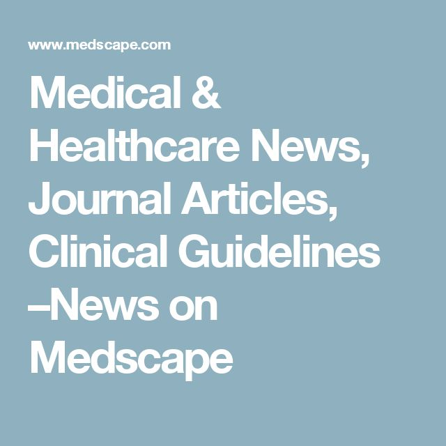 Medical & Healthcare News, Journal Articles, Clinical Guidelines –News on Medscape
