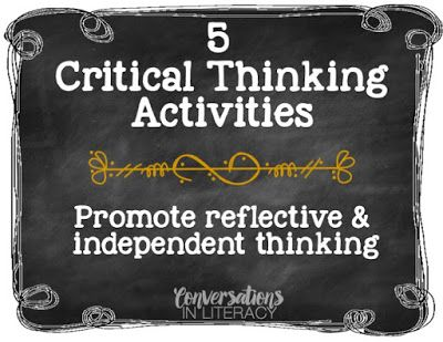 5 Critical Thinking Activities | Conversations in Literacy | Bloglovin