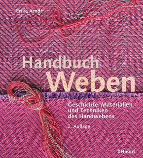 Arndt, Erika «Handbuch Weben. Geschichte, Materialien und Techniken des Handweb…