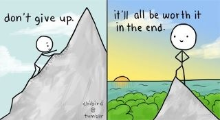 Dont give up, it will be worth it in the end <3