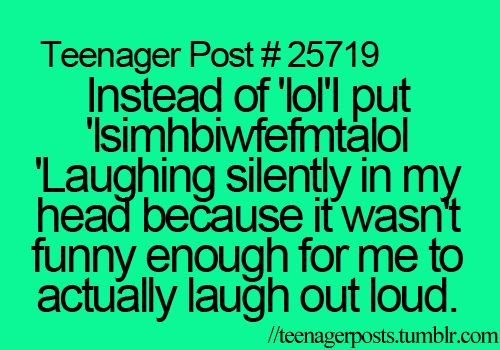 ~Teenager Posts~ haha i want to use this now because it's so true! #teenagerpost…