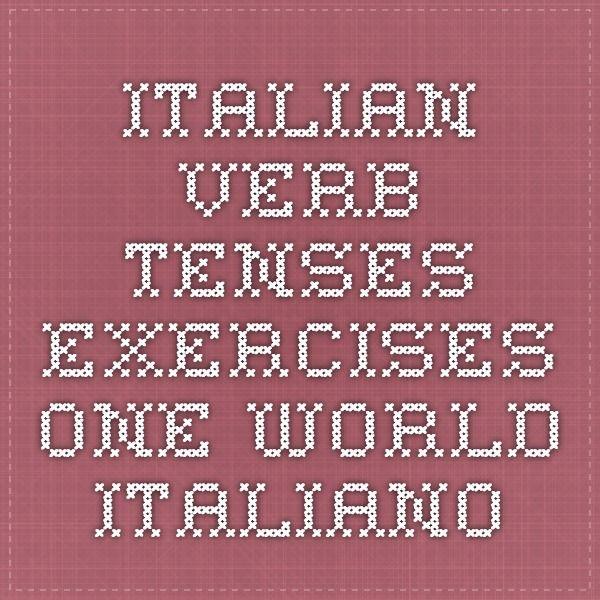 Italian Verb Tenses Exercises - One World Italiano