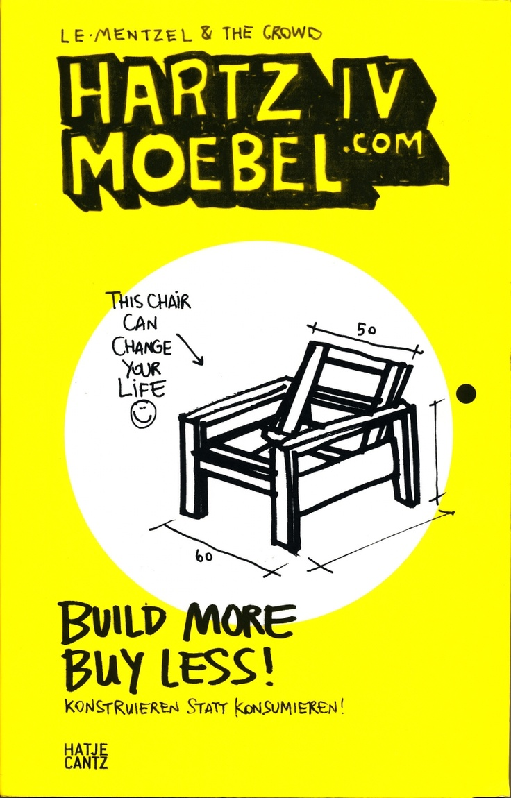 """For all feeling inspired by the New Year to get down, dirty and creative """"Hartz IV Moebel - Build More, Buy Less"""" by Le Mentzel  The Crowd is not only an inspirational source of furniture designs to build yourself - but also an gentle introduction to concepts such as Open Design or the problem with the current contemporary furniture industry."""