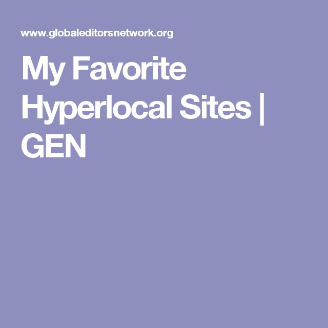My Favorite Hyperlocal Sites | GEN