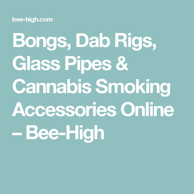 Bongs, Dab Rigs, Glass Pipes & Cannabis Smoking Accessories Online – Bee-High