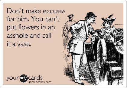 When girls make excuses for their asshole boyfriends or husbands.... GO DIE