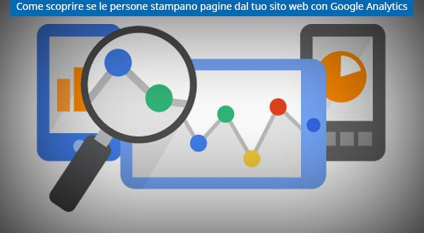 Come scoprire se le persone stampano pagine dal tuo sito web con Google Analytics | Bartolo Illiano
