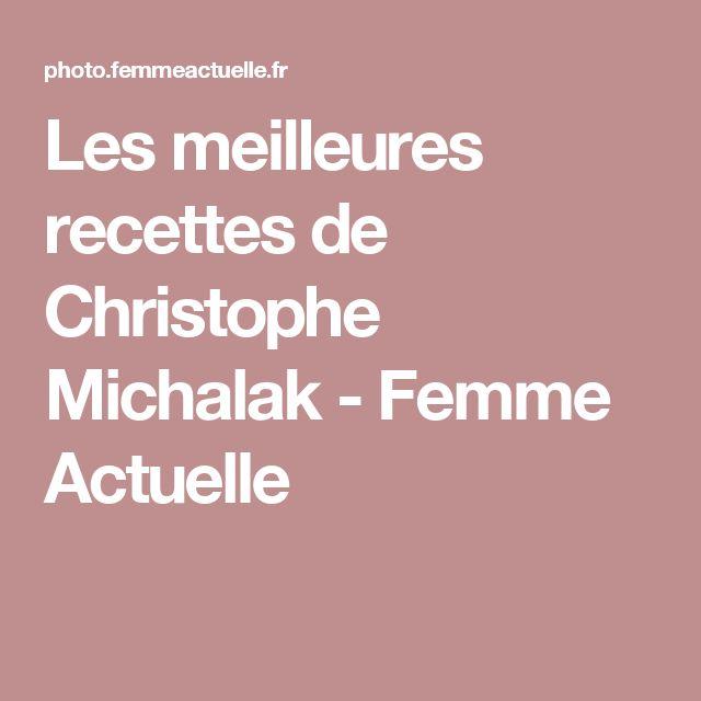 Les meilleures recettes de Christophe Michalak - Femme Actuelle
