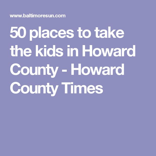 50 places to take the kids in Howard County - Howard County Times