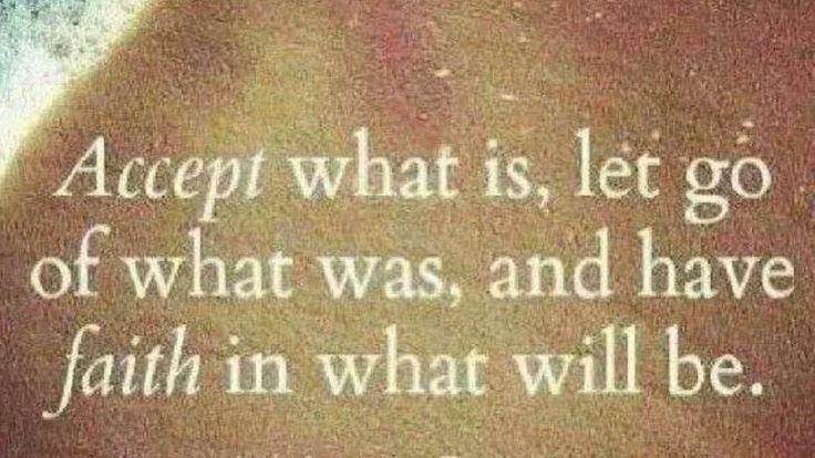 accepteer hoe het nu is, laat wat is geweest los en heb vertrouwen in hoe het zal zijn.