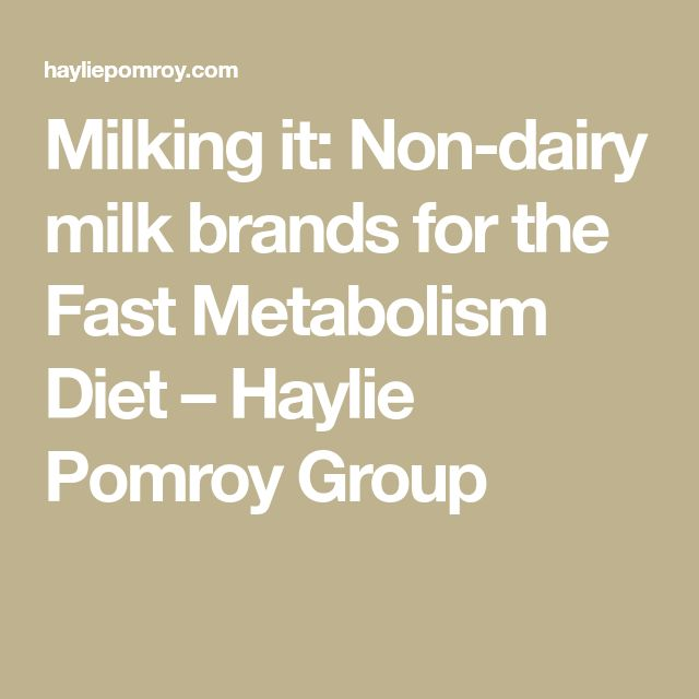 Milking it: Non-dairy milk brands for the Fast Metabolism Diet – Haylie Pomroy Group