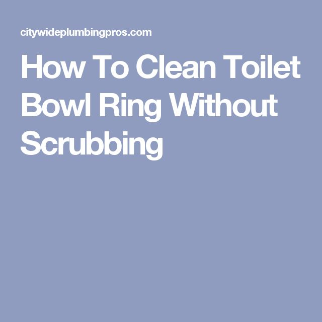 How To Clean Toilet Bowl Ring Without Scrubbing