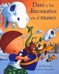 Dani y los dinosaurios en el museo, de Ian Whybrow. (VERDE)