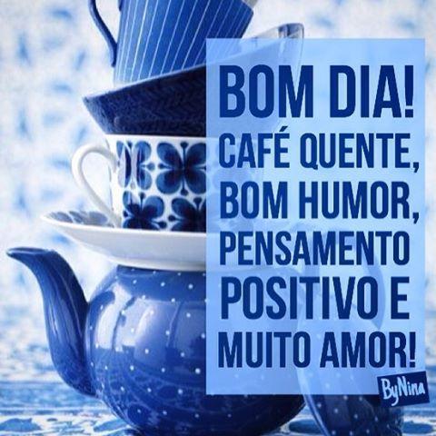"""""""Bom dia! Café quente, bom humor, pensamento positivo e muito amor!"""""""