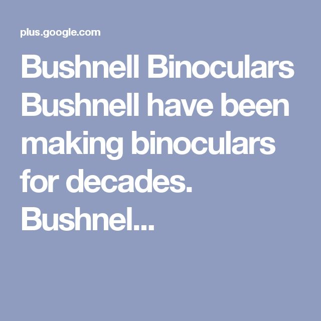 Bushnell Binoculars Bushnell have been making binoculars for decades. Bushnel...