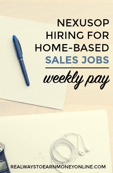 If you are looking for a work at home phone sales job, NexusOp is often hiring. They pay weekly and hire people with minimal experience. via @RealWaystoEarn