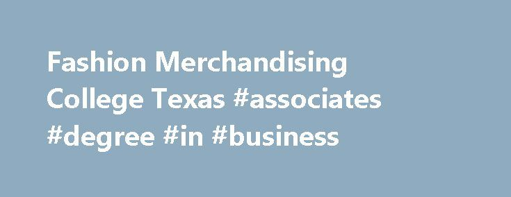 Fashion Merchandising College Texas #associates #degree #in #business http://degree.remmont.com/fashion-merchandising-college-texas-associates-degree-in-business/  #retail management degree # Retail Management Bachelor of Science in Retail Management Combine fashion sense with business judgment in our Retail Management program. As one of the top five colleges to offer a fashion merchandising major, according to Study.com. the…