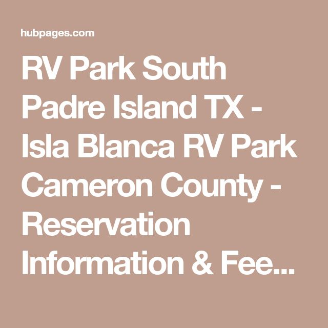 RV Park South Padre Island TX - Isla Blanca RV Park Cameron County - Reservation Information & Fees - Reviews | HubPages