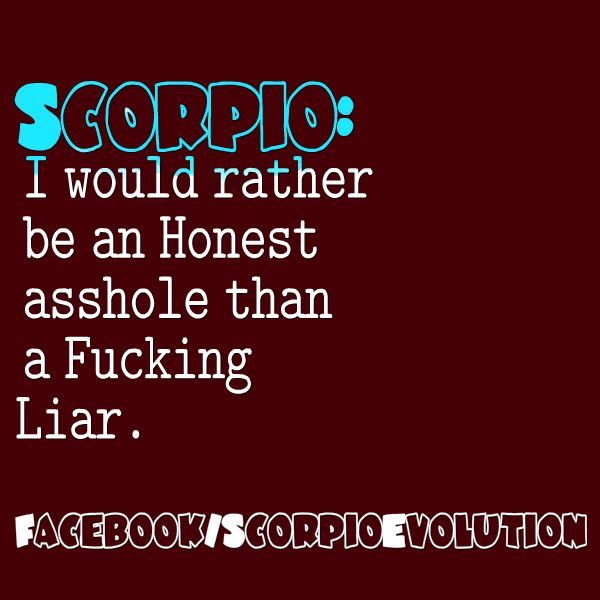 #Scorpio #Honesty  #Zodiac #Astrology For more Scorpio related posts, please check out my FB page,  #ScorpioEvolution:  https://www.facebook.com/ScorpioEvolution