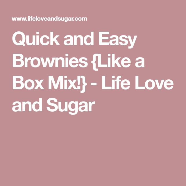 Quick and Easy Brownies {Like a Box Mix!} - Life Love and Sugar