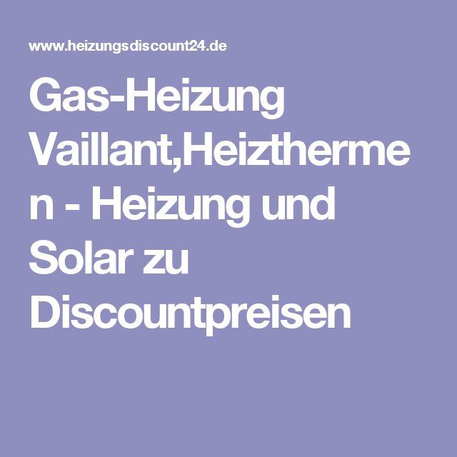 Gas-Heizung Vaillant,Heizthermen - Heizung und Solar zu Discountpreisen