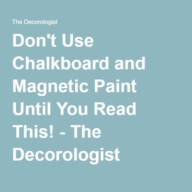 Don't Use Chalkboard and Magnetic Paint Until You Read This! - The Decorologist