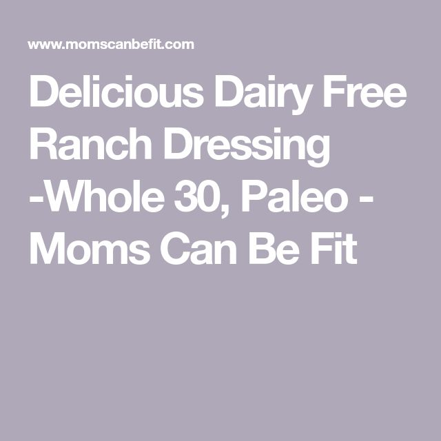 Delicious Dairy Free Ranch Dressing -Whole 30, Paleo - Moms Can Be Fit