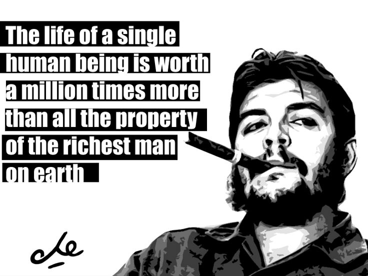 The life of a single human being is worth a million times more than all the property of the richest man on earth. - Che    ....Value Of Human Life Quotes. QuotesGram