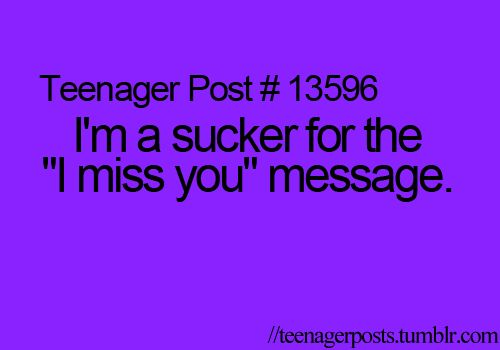 "I'm a sucker for the ""I miss you"" message."