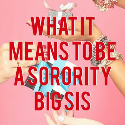 Your Sorority Sister: WHAT IT MEANS TO BE A SORORITY BIG SIS. This is great! Nice reminder!