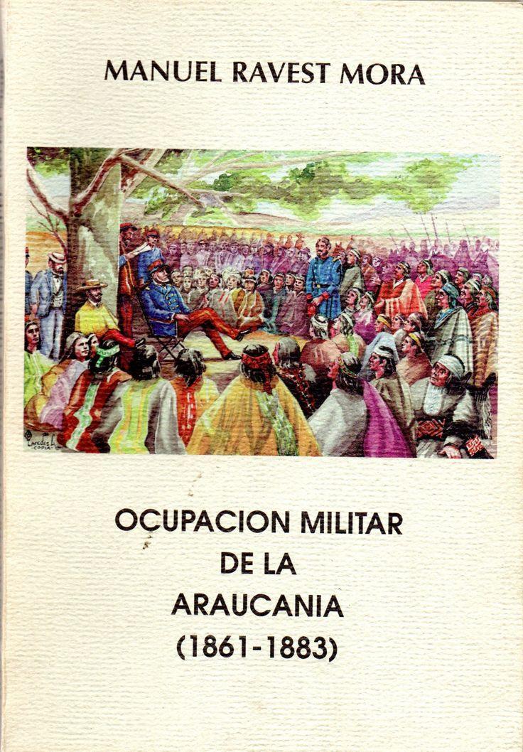 Ocupación militar de la Araucanía : (1861-1883). Año Edición: 1997  Autor: Ravest Mora, Manuel, 1934-