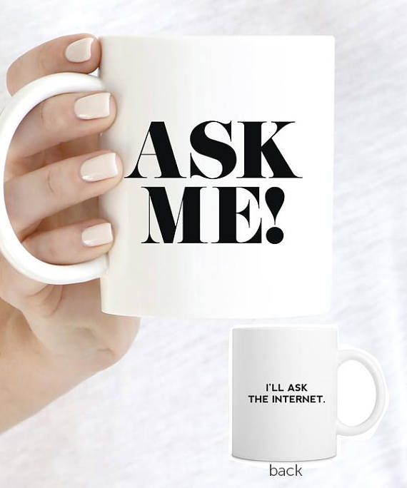 Ask me I'll ask the internet mug funny Mug, Mugs, Coffee Mug, Coffee Mugs, Unique Mugs, Unique Coffee Mug, Coffee Cup, Tea Cup, Coffee Lover, Coffee Time, Mugs Designs, Cute Mugs, Coffee Quotes, Coffee Humor, Gift, Gift ideas, #Mug, #Mugs, #CoffeeMug, #UniqueMugs, #UniqueCoffeeMug, #Gift, #Giftideas