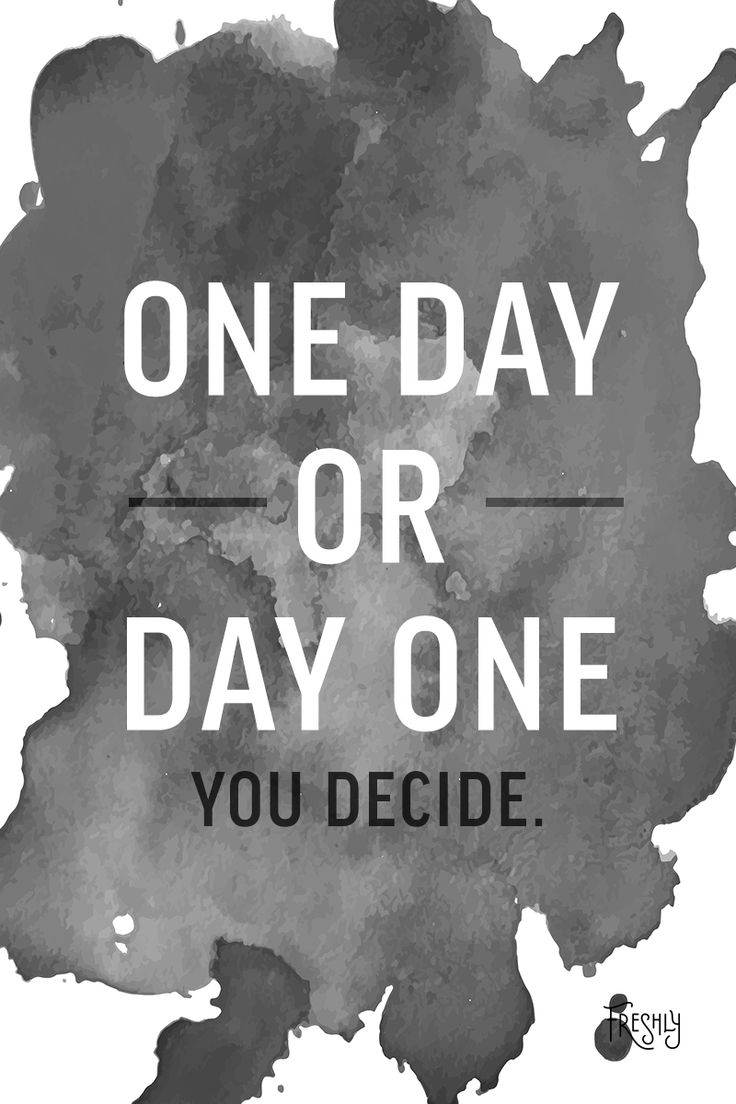 Daily Motivation: One day or day one? Stop waiting for tomorrow. If you truly want something, make the decision to start today.