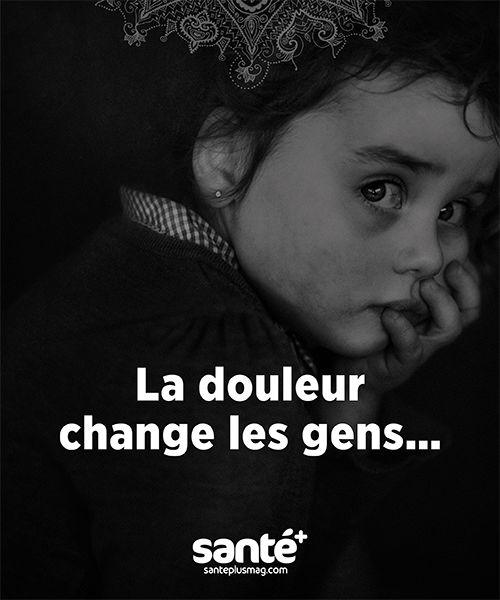 La douleur change les gens.