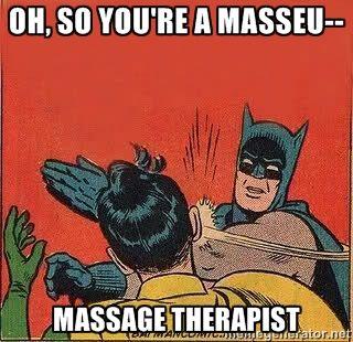 "It's ""Massage Therapist"" dog nabit!"